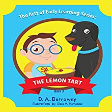 The Lemon Tart: The Artt of Early Learning Series, Book 3 Audiobook by D.A. Batrowny Narrated by Millian Quinteros
