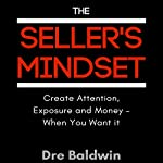 The Seller's Mindset: Create Attenion, Expsure and Money - When You Want It | Dre Baldwin