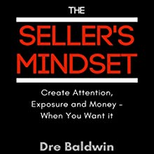 The Seller's Mindset: Create Attenion, Expsure and Money - When You Want It | Livre audio Auteur(s) : Dre Baldwin Narrateur(s) : Dre Baldwin