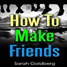 How to Make Friends: The Secret Tips You Need to Stop Losing Friends and Make New Ones Fast (       UNABRIDGED) by Sarah Goldberg Narrated by Amy Barron Smolinski