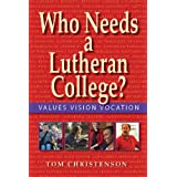 Who Needs a Lutheran College?: Values Vision Vocation