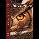 The Capture: Guardians of Ga'Hoole, Book One Hörbuch von Kathryn Lasky Gesprochen von: Pamela Garelick