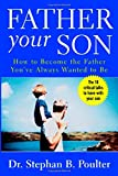 img - for Father Your Son: How to Become the Father You've Always Wanted to Be book / textbook / text book
