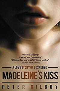 Madeleine's Kiss: A Love Story Of Suspense by Peter Gilboy ebook deal