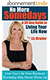 No More Some Days - A 30 Day Guide to Living Your Life Now: Live Your Life Now because Some Day may never show up! (English Edition)