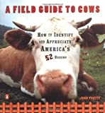 A Field Guide to Cows: How to Identify and Appreciate America s 52 Breeds