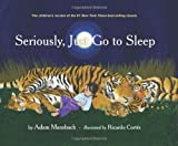 Seriously, Just Go to Sleep [Hardcover]