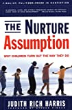 The NURTURE ASSUMPTION: Why Children Turn Out the Way They Do (0684857073) by Harris, Judith Rich