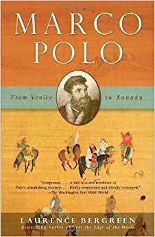 Marco Polo: From Venice to Xanadu: Laurence Bergreen ...