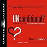 Unconditional?: The Call of Jesus to Radical Forgiveness | Brian Zahnd
