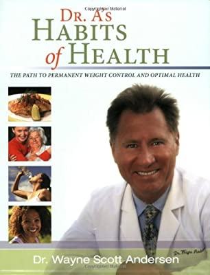 Dr As Habits Of Health The Path To Permanent Weight Control And Optimal Health from Habits of Health Press