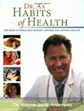 Dr. A's Habits of Health: The path to permanent Weight Control and Optimal Health