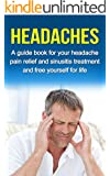Headaches: A guide book for your headache pain relief and sinusitis treatment and free yourself for life (headache pain, migraine)