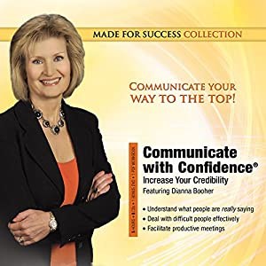 Communicate with Confidence: Increase Your Credibility | [Dianna Booher]