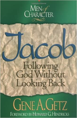 Men of Character: Jacob: Following God Without Looking Back written by Dr. Gene A. Getz