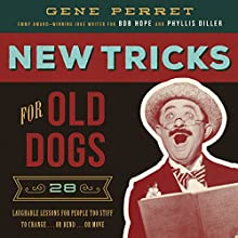 New Tricks for Old Dogs: 28 Laughable Lessons for People Too Stiff to Change or Bend or Move Audiobook by Gene Perret Narrated by Marlin May