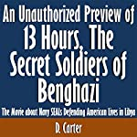An Unauthorized Preview of 13 Hours: The Secret Soldiers of Benghazi: The Movie about Navy SEALs Defending American Lives in Libya | D. Carter