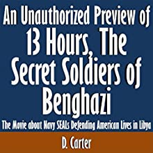 An Unauthorized Preview of 13 Hours: The Secret Soldiers of Benghazi: The Movie about Navy SEALs Defending American Lives in Libya (       UNABRIDGED) by D. Carter Narrated by Scott Clem