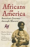 img - for Africans in America: America's Journey through Slavery [Paperback] [1999] Charles Johnson, Patricia Smith, WGBH Series Research Team book / textbook / text book