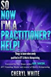 So Now I'm a Practitioner? Help!: Thi...
