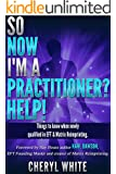 So Now I'm a Practitioner? Help!: Things to Know When Newly Qualified in EFT and Matrix Reimprinting (English Edition)