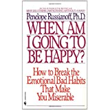 When Am I Going to Be Happy?: How to Break the Emotional Bad Habits That Make You Miserable ~ Penelope Russianoff