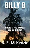 BILLY B: AND THE KING IN A TREE