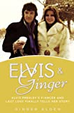 Elvis and Ginger: Elvis Presley s Fiancee and Last Love Finally Tells Her Story