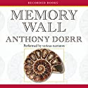 Memory Wall: Stories (       UNABRIDGED) by Anthony Doerr Narrated by Louis Changchien, Jennifer Ikeda, Lisette Lecat, Christina Moore, Tom Stechschulte, Suzanne Toren