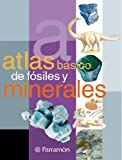 Atlas Basico De Fosiles Y Minerales / Atlas of Basic Fossils and Minerals (Spanish Edition)