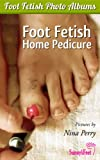 Foot Fetish Home Pedicure (Foot Fetish Photo Albums Book 1) (English Edition)