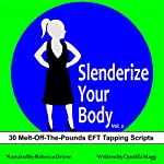 Slenderize Your Body, Volume II: 30 Melt-off-the-Pounds EFT Tapping Scripts for Weight Loss | Cynthia Magg