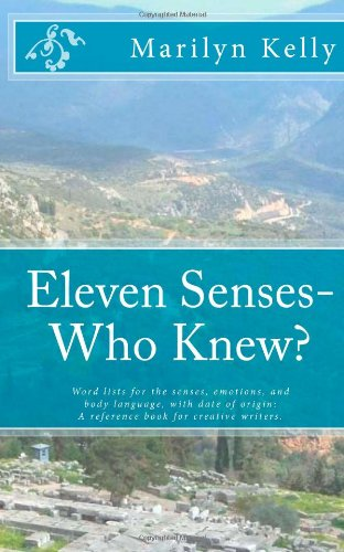 Eleven Senses - Who Knew?: Word lists for the senses, emotions, and body language, with date of origin: A reference book for creative writers. (Volume 2)