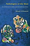 Pathologies of the West: An Anthropology of Mental Illness in Europe and America by Roland Littlewood (2002-08-29)