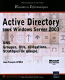 Active Directory : Sous Windows Server 2003 DNS, OUs, d�l�gations ... Strat�gies de groupe