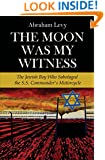 The Moon Was My Witness: The Jewish Boy Who Sabotaged the S.S. Commander's Motorcycle (Holocaust Memories)