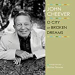 O City of Broken Dreams: The John Cheever Audio Collection | John Cheever