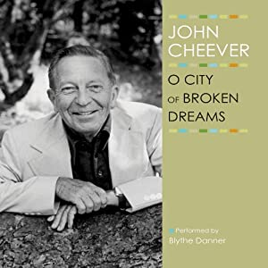O City of Broken Dreams: The John Cheever Audio Collection | [John Cheever]