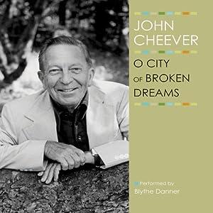 O City of Broken Dreams: The John Cheever Audio Collection | [John Cheever]