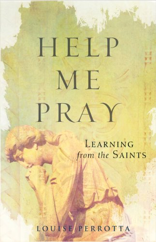 Help Me Pray: Learning from the Saints, Louise Perrotta