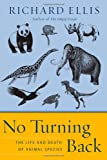 No Turning Back: The Life and Death of Animal Species (0060558040) by Ellis, Richard