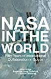 John Krige NASA in the World: Fifty Years of International Collaboration in Space (Palgrave Studies in the History of Science and Technology)