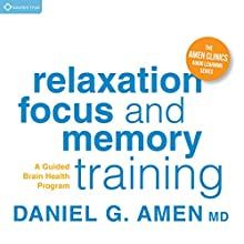 Relaxation, Focus, and Memory Training: A Guided Brain Health Program  by Daniel G. Amen, MD Narrated by Daniel G. Amen, MD