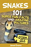 Snakes: 101 Super Fun Facts And Amazing Pictures (Featuring The Worlds Top 10 Snakes)