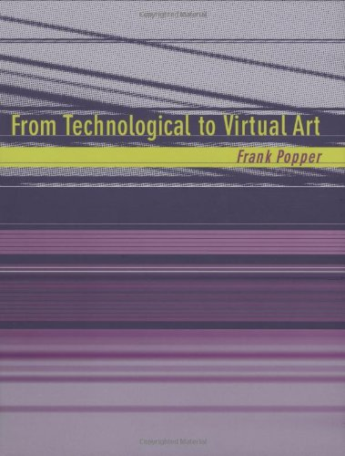 From Technological to Virtual Art (Leonardo Book Series)