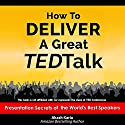 How to Deliver a Great TED Talk: Presentation Secrets of the World's Best Speakers Audiobook by Akash Karia Narrated by Matt Stone