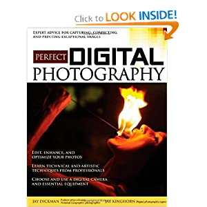 Perfect Digital Photography: Brilliant Pixels from the Digital Darkroom Jay Dickman, Jay Kinghorn