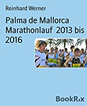 PALMA DE MALLORCA MARATHONLAUF  2013 BIS 2016: HALBMARATHONLAUF 10 KM LAUF  WALKUNG DAY KIDS RUN (GERMAN EDITION)
