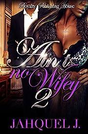 Ain't No Wifey 2