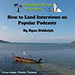 Blogging from Paradise: How to Land Interviews on Popular Podcasts | Ryan Biddulph